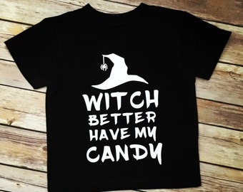 Witch better have my candy tee. Halloween tee. Witch. Candy. Halloween. Tee. Shirt. Trick or Treat.
