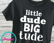 Little Dude Big Tude shirt, toddler, funny kid shirt, funny kid tee, little boy shirt, Little Man, Boy attitude, Fun Kids Shirt, Kid Tee