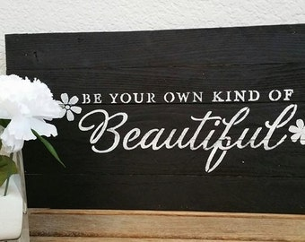 Be Your Own Kind Of Beautiful, Reclaimed Barn Wood Sign