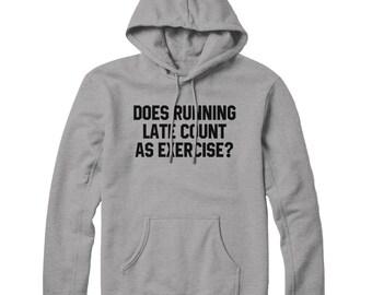 Running Late Count as Exercise HOODIE Funny Slogan Mens Womens Hoody Top STP40