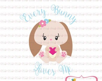 every bunny loves me  SVG, DXF, EPS cut file Easter Svg bunny svg rabbit svg first easter svg baby svg newborn svg