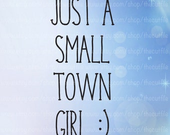 Just a small town girl, Vinyl cut file, svg dxf eps jpeg, for silhouette basic, designer edition, cricut machines
