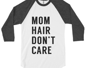 Mom hair dont care - mom shirt, funny mom shirt, funny shirts for women, mom tshirt, womens, funny womens shirts, shirts for moms,