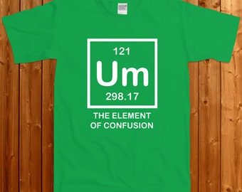 Um The Element Of Confusion- funny chemistry T-shirt, Tee , Tshirt, gift for student gift for teacher chemistry t-shirt for chemist SM-00093