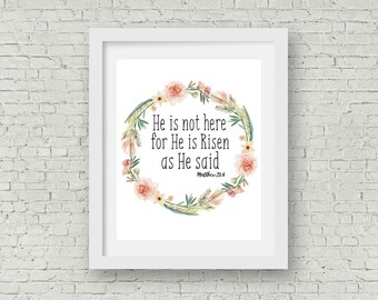 PRINTABLE He is not Here, for He is Risen Floral Easter Quote wall Art, INSTAND DOWNLOAD, 8x10.
