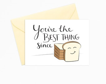 Printable Greeting Card - INSTANT DOWNLOAD - You're the Best Thing Since Sliced Bread
