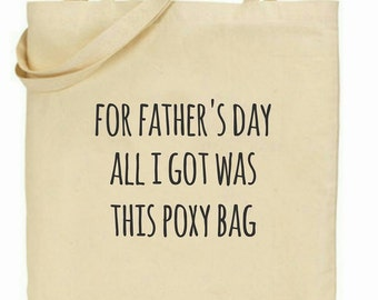 Fathers day all I got was this tote bag... tote bag for fathers day, quote, joke, funny