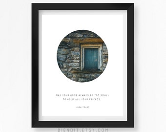 May Your Home Always Be Too Small To Hold All Your Friends, Irish Toast, Irish Quote, Home, Quote Print, Housewarming Gift, Irish Gift