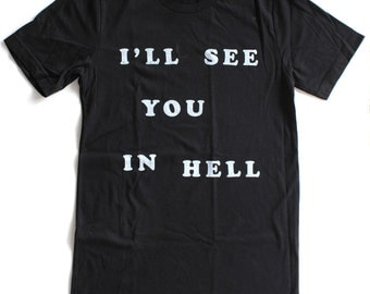 See You in Hell T Shirt UNISEX  -  S M L XL - Available in black, heather grey, and white