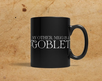 My other mug is a Goblet, Black Mug