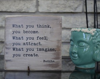 What you think you become, what you feel you attract, what you imagine you create - Buddha quote, wood block, zen quote, yoga decor, studio