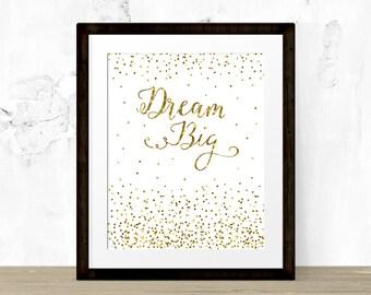 Dream Big - Digital Wall Art Print, Gold, Glitter, Sparkle, Confetti, Quote, Lettering