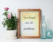 Good thoughts shine like sunbeams. Printable Wall art to download.
