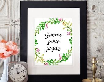 Gimme Some Sugar Print, Southern Wall Art, Digital Print, Southern Print, Floral Print, Wall Decor, Southern Art Print, Wall Art