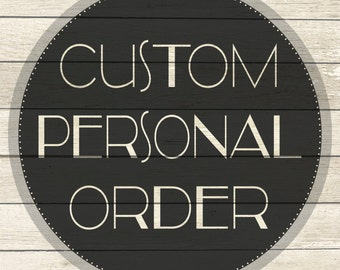 CUSTOM PERSONAL ORDER - For Jen