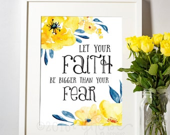 Let Your Faith Be Bigger Than Your Fear, Motivational, Inspirational, flowers, floral, , 5x7, 8x10, watercolor