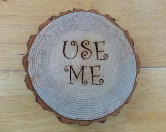 wood slice coaster Use Me Text, rustic, wedding favor, personalized gift, custom, tree slice