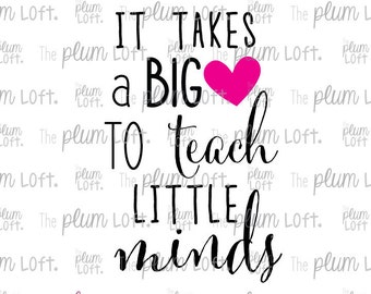 It takes a big heart to teach little minds - Teacher Design - SVG Cutting File for Cutting Machines - SVG, Eps, Png, & Jpg