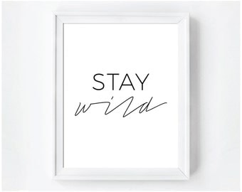 Stay Wild Print, Stay Wild Quote, Typography Print, Stay Wild Art, Black And White Art, Digital Download, Printable Wall Art, Digital Print