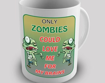Only Zombies Can Love My Brains Ceramic Novelty Gift Mug