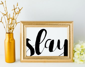 Slay Printable Motivational Inspirational Quote Digital Print Instant Download, Wall Decor Art Print