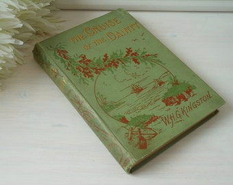 The Cruise of the Dainty by W.H.G.Kingston.  Hardback cloth bound book.