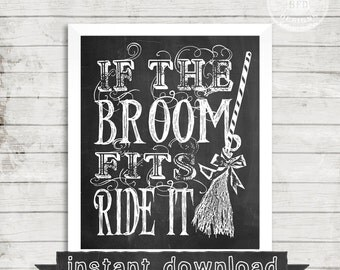 DIY PRINTABLE, Halloween, Funny, Broom, Witch, If The Broom Fits Ride It, Printable, Halloween Printable, Chalkboard Print, Instant Download