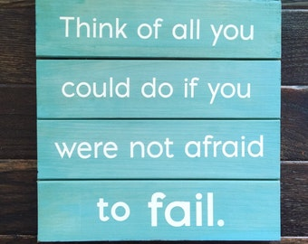Wood Sign // Motivational Decor //Home Decor// Think Of All You Could Do If You Were Not Afraid to Fail