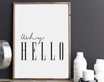 WHY HELLO PRINTABLE | Why Hello Print | Why Hello Printable | Digital Download | Black and White | Typography Poster