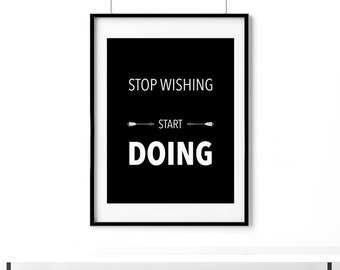 Stop Wishing Start Doing, Motivational Poster Print, Black and White Poster, Typography Poster Print, Instant Download