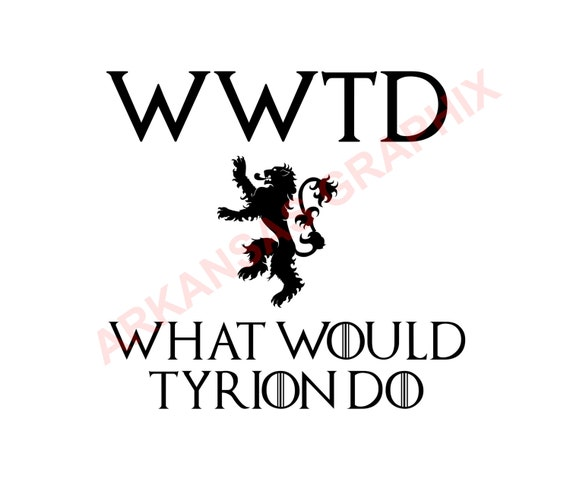 """Game of Thrones """"What Would Tyrion Do"""" Vector/Cuttable Files Eps, AI, Pdf and Svg"""