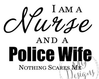 Nurse and Police Wife Nothing Scares Me Vinyl Decal