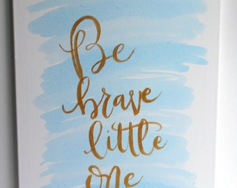 Be Brave Little One Hand Lettered Canvas
