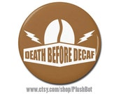 "Death Before Decaf Coffee 1.25"" or 2.25"" Pinback Pin Button Badge"