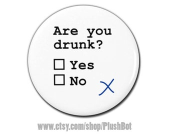 """Funny Are You Drunk Button 1.25"""" or 2.25"""" Pinback Pin Button Badge"""