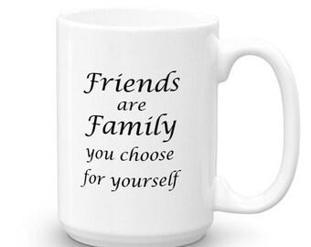 Friends are Family Coffee Mug - Mugs with Sayings - Mug for Her - Coworker Gift - Coffee Mugs - Friend Gift - Best Friend Coffee Mug