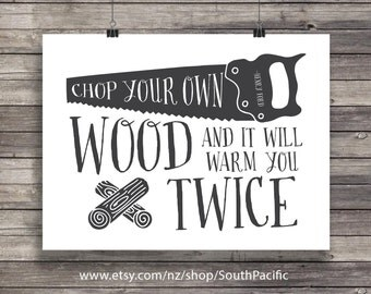 Henry Ford quote, Chop your own wood, and it will warm you twice,Printable, modern, minimalist, art print, Printable wall art,