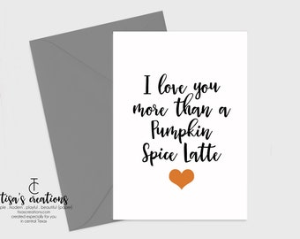 Love you more than Pumpkin Spice Latte Card