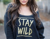STAY WILD/  Wide Shouldered Crop Sweatshirt/ Off the Shoulder Sweatshirt/  Made in the USA/ Super Soft Leisure Sweatshirt.