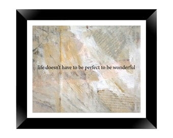 Life doesn't have to be perfect to be wonderful, 8x10 photographic art print, quote, mixed-media, inpirational