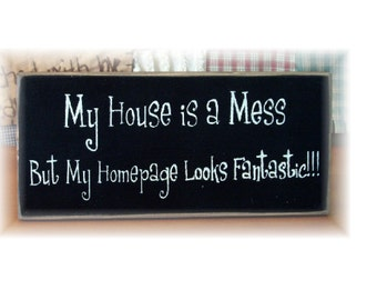 My house is a mess but my homepage looks fantastic primitive wood sign