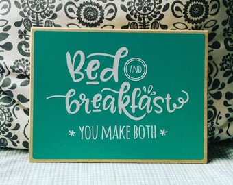 Bed and Breakfast. You make both.