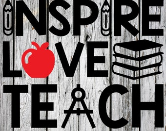 SVG, PNG, DXF Cut File, Teacher, Teaching, Teach, Silhouette Cut File, Cricut Cut File, Inspire Love Teach, Teachers
