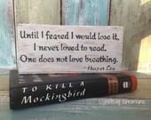 To Kill a Mockingbird, Shelf Block, Harper Lee, Until I feared, Scout, book quote, sign, unique reader gift