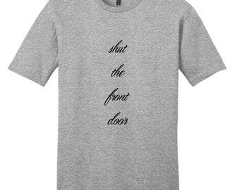 Shut The Front Door - Funny T-Shirt