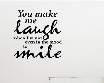 You make me laugh when I'm not even in the mood to smile - Home Wall Decor Stickers #1990