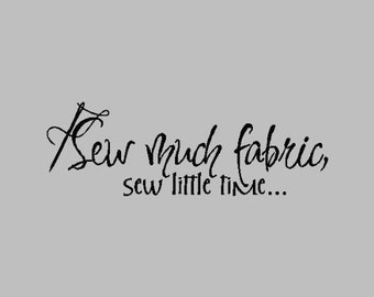 Sew Much Fabric Sew Little Time....Sewing Wall Decal Quote Sewing Words Sayings Removable Sew Lettering