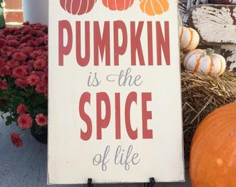 Pumpkin is the Spice of life painted wooden sign - Fall, Autumn, Halloween