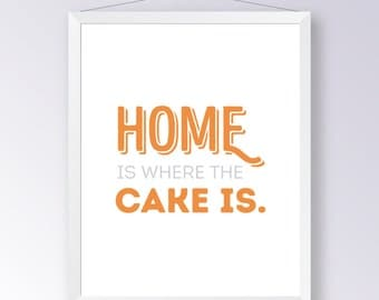 Home Is Where The Cake Is - Poster Art, Baking, Cake, Love, Home, Kitchen