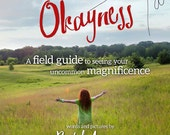 "SALE! The book ""The Great Green Okayness. A Field Guide to Seeing Your Uncommon Magnificence"" By Rachel Awes. Endorsed by Henry Emmons, MD."